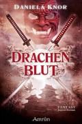 Buchcover für -DRACHENBLUT-, ein Fantasy Jugend-Roman von Daniela Knor. Demnächst beim Amrun-Verlag.