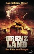 Coverartwork zu -Grenzland - das Ende des Kriegs-. Ein thrashiger Military-Science-Fiction Roman von Jan N. Meier. März 2016 als Paperback beim Scius Verlag.