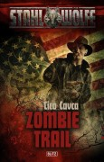 Covervorschau -Zombie Trail- aus der neuen Western-Steampunk-Horror Reihe STAHLWÖLFE beim Blitz-Verlag