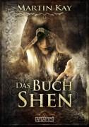 Das Buch Shen- ist der erste Band der neuen Fantasy-Reihe von Martin Kay