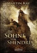 Die Söhne von Shendria- ist der zweite Band der neuen Fantasy-Reihe von Martin Kay