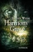 Harmony Grove – ein Horrorthriller von Jochen Wiebe